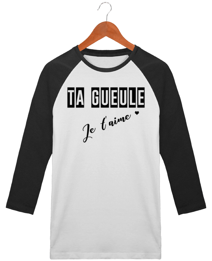T-Shirt Stanley Stella baseball col rond unisex Ta gueule ! Je t\'aime par tunetoo