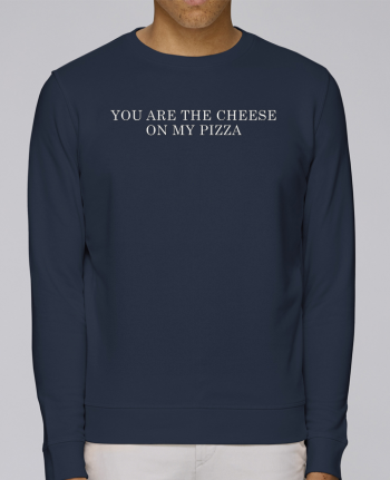 Sweat Col rond Unisex Stanley Stella Rise Your are the cheese on my pizza par tunetoo